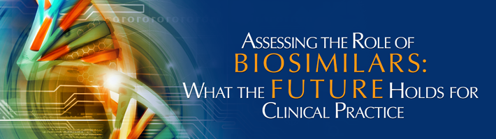 Assessing the Role of Biosimilars: What the Future Holds for Clinical Practice