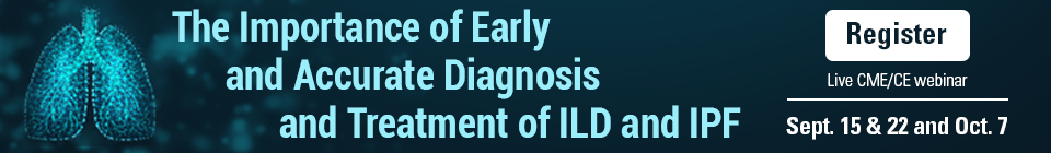 The Importance of Early and Accurate Diagnosis and Treatment of ILD and IPF